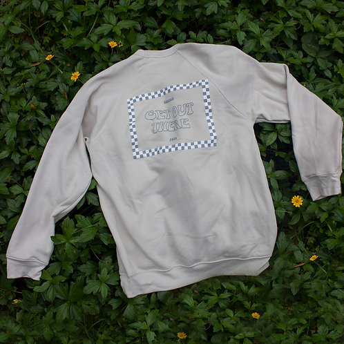 GET OUT THERE SWEATSHIRT