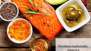 O que é gordura insaturada e onde encontrar nos alimentos!