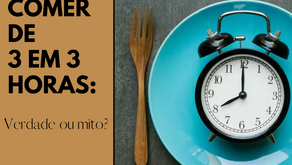 Comer de 3 em 3 horas: verdade ou mito?
