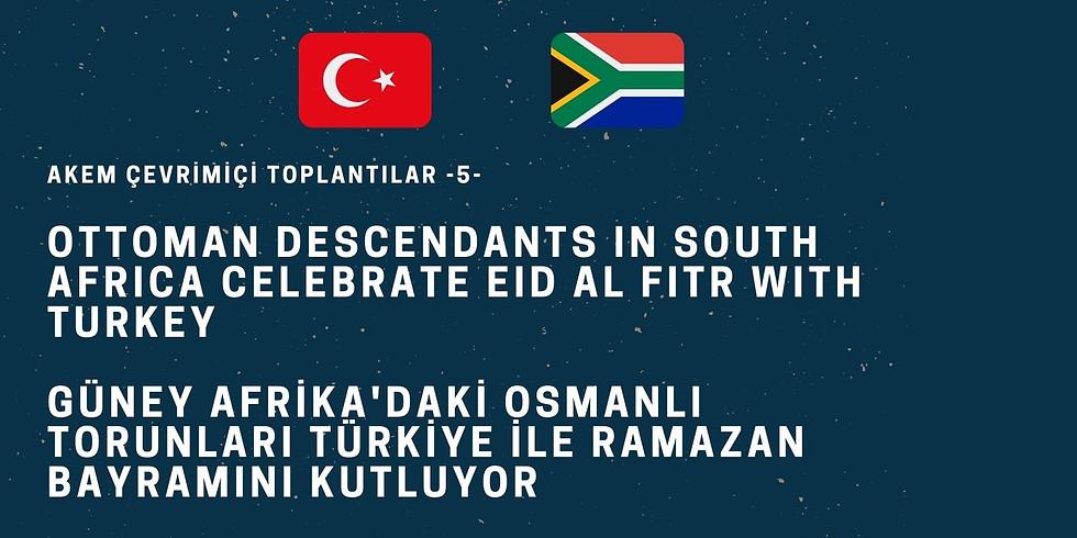Güney Afrika'daki Osmanlı Torunları, Türkiye ile Ramazan Bayramı'nı Kutluyor