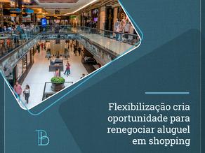 Flexibilização cria oportunidade para renegociar aluguel em shopping
