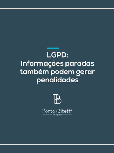 LGPD: informações paradas também podem gerar penalidades