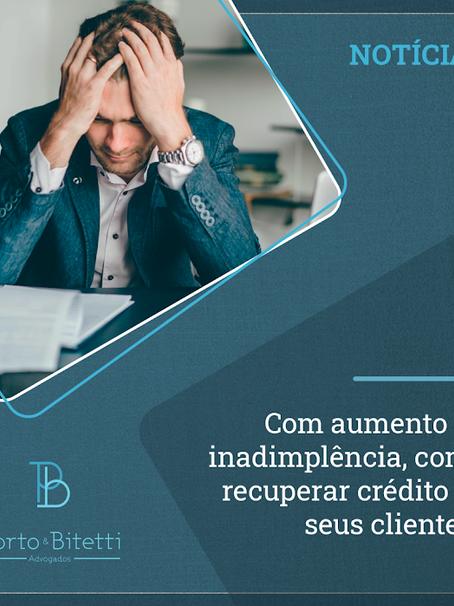 Com aumento da inadimplência, como recuperar crédito de seus clientes?