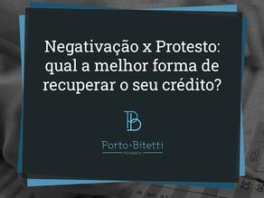 Negativação x protesto: qual a melhor forma de recuperar o seu crédito?