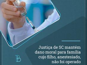 Justiça de SC mantém dano moral para família cujo filho, anestesiado, não foi operado