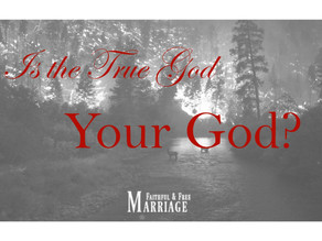 Is the True God your God?