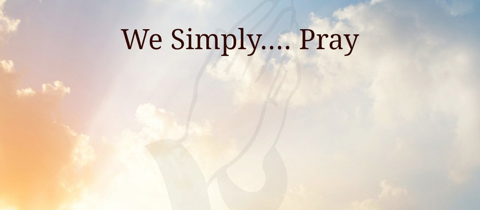 We Simply.... Pray