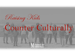 Raising Kids…. Counter Culturally