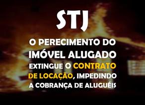STJ-o perecimento do imóvel alugado extingue o contrato de locação, impedindo a cobrança de aluguéis