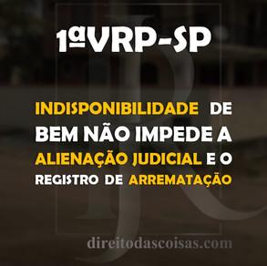 1ºVRP-SP - Indisponibilidade de bem não impede a alienação judicial e o registro de arrematação