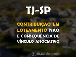 TJ-SP - Contribuição em loteamento não é consequência de vínculo associativo.