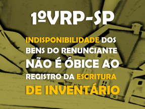 1ºVRP-SP-Indisponibilidade dos bens do renunciante não é óbice ao registro da escritura de inventári