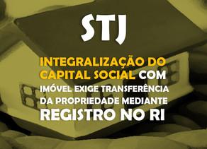 STJ - Integralização do capital social com imóvel exige transferência da propriedade mediante regist