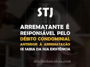 STJ – Arrematante é responsável pelo débito condominial anterior à arrematação se sabia da sua exist