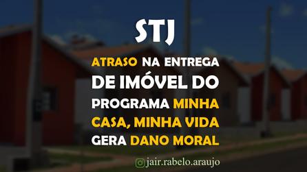 STJ - Atraso na entrega de imóvel do Programa Minha Casa, Minha Vida gera dano moral.