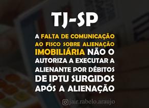 TJ-SP – A falta de comunicação ao fisco sobre alienação imobiliária não o autoriza a executar a alie