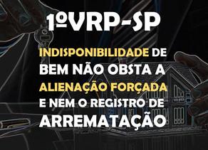 1ºVRP-SP - Indisponibilidade de bem não obsta a alienação forçada e nem o registro de arrematação