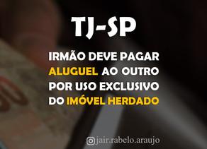 TJ-SP – Irmão deve pagar aluguel ao outro por uso exclusivo de imóvel herdado.