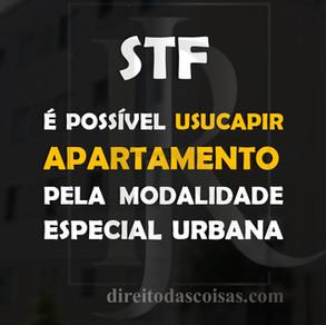STF – É possível usucapir apartamento pela modalidade especial urbana.