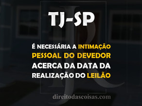 TJ-SP – É necessária a intimação pessoal do devedor acerca da data da realização do leilão.