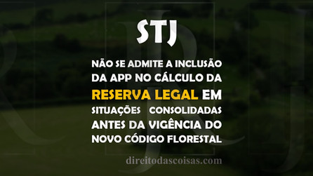 STJ - Não se admite a inclusão da APP no cálculo da reserva legal em situações consolidadas antes da
