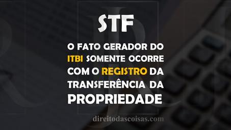 STF – O fato gerador do ITBI somente ocorre com o registro da transferência da propriedade.