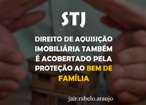 STJ – Direito de aquisição imobiliária também é acobertado pela proteção ao bem de família