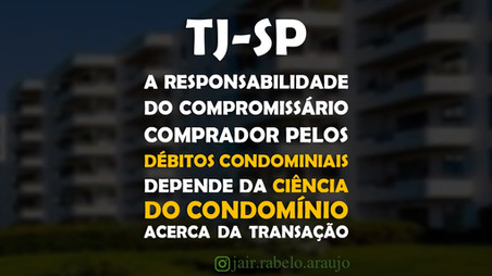TJ-SP – A responsabilidade do compromissário comprador pelos débitos condominiais depende da ciência