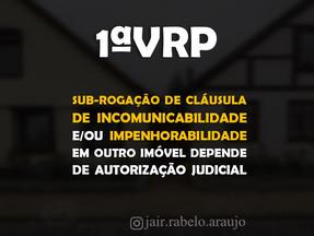 1ªVRP-SP – Sub-rogação de cláusula de incomunicabilidade e/ou impenhorabilidade em outro imóvel depe