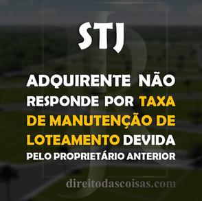 STJ - Adquirente não responde taxa de manutenção de loteamento devida pelo proprietário anterior.