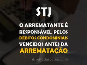STJ – O arrematante é responsável pelos débitos condominiais vencidos antes da arrematação.