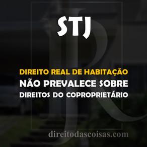 STJ – Direito real de habitação não prevalece sobre direitos do coproprietário.