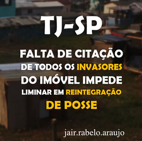 TJ-SP - Falta de citação de todos os invasores do imóvel impede liminar em reintegração de posse