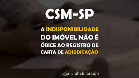 CSM-SP – A indisponibilidade do imóvel não é óbice ao registro de carta de adjudicação.