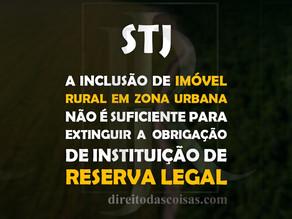 STJ - A inclusão de imóvel rural em zona urbana não é suficiente para extinguir a obrigação de insti