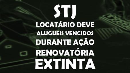 STJ – Locatário deve alugueis vencidos durante ação renovatória extinta.