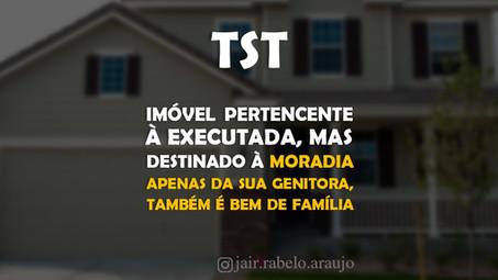 TST – Imóvel pertencente à executada, mas destinado à moradia apenas da sua genitora, também é bem d