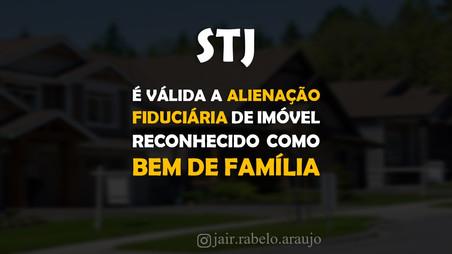 STJ - É válida a alienação fiduciária de imóvel reconhecido como bem de família.