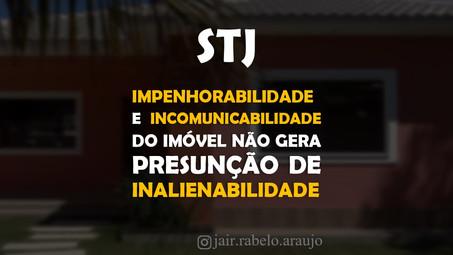 STJ - Impenhorabilidade e incomunicabilidade do imóvel não gera presunção de inalienabilidade.