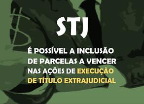 STJ – É possível a inclusão de parcelas a vencer nas ações de execução de título extrajudicial.