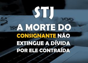 STJ - A morte do consignante não extingue a dívida por ele contraída
