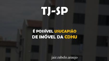 TJ-SP – É possível usucapião de imóvel da CDHU.