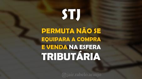 STJ – Permuta não se equipara a compra e venda na esfera tributária.