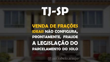 TJ-SP – Venda de frações ideais não configura, prontamente, fraude a legislação do parcelamento do s