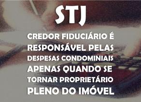 STJ - credor fiduciário é responsável pelas despesas condominiais apenas quando se tornar proprie...