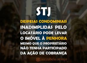 STJ – Despesas condominiais inadimplidas pelo locatário pode levar o imóvel à penhora mesmo que o pr