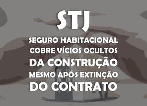 STJ - Seguro habitacional cobre vícios ocultos da construção mesmo após extinção do contrato.