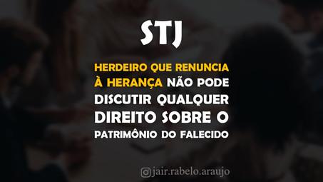 STJ – Herdeiro que renuncia à herança não pode discutir qualquer direito sobre o patrimônio do falec