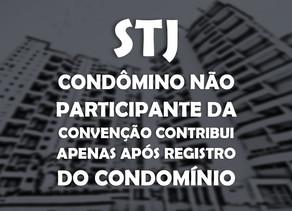 STJ – Condômino não participante da convenção contribui apenas após registro do condomínio