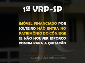 1ªVRP-SP – Imóvel financiado por solteiro não entra no patrimônio do cônjuge se não houver esforço c